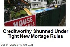 Creditworthy Shunned Under Tight New Mortage Rules