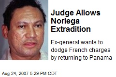 Judge Allows Noriega Extradition