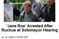 'Jane Roe' Arrested After Ruckus at Sotomayor Hearing