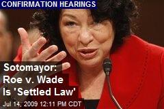 Sotomayor: Roe v. Wade Is 'Settled Law'