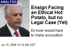 Ensign Facing an Ethical Hot Potato, but no Legal Case (Yet)