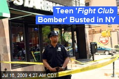 Teen ' Fight Club Bomber' Busted in NY