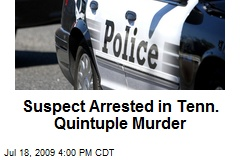 Suspect Arrested in Tenn. Quintuple Murder