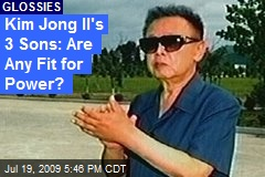 Kim Jong Il's 3 Sons: Are Any Fit for Power?