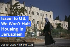 Israel to US: We Won't Halt Housing in Jerusalem