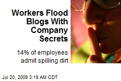 Workers Flood Blogs With Company Secrets