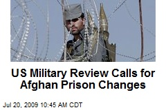 US Military Review Calls for Afghan Prison Changes