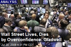Wall Street Lives, Dies by Overconfidence: Gladwell