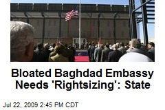 Bloated Baghdad Embassy Needs 'Rightsizing': State