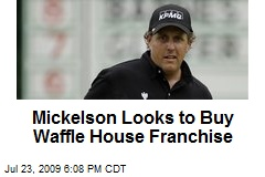 Mickelson Looks to Buy Waffle House Franchise