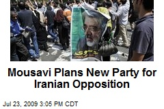 Mousavi Plans New Party for Iranian Opposition