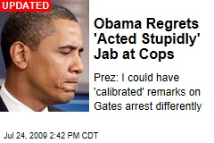 Obama Regrets 'Acted Stupidly' Jab at Cops