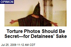 Torture Photos Should Be Secret—for Detainees' Sake