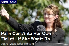 Palin Can Write Her Own Ticket—If She Wants To