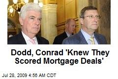 Dodd, Conrad 'Knew They Scored Mortgage Deals'
