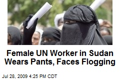 Female UN Worker in Sudan Wears Pants, Faces Flogging