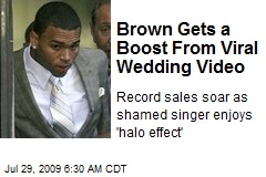 Brown Gets a Boost From Viral Wedding Video