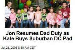 Jon Resumes Dad Duty as Kate Buys Suburban DC Pad