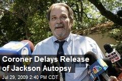 Coroner Delays Release of Jackson Autopsy