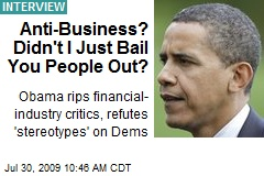 Anti-Business? Didn't I Just Bail You People Out?