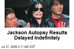Jackson Autopsy Results Delayed Indefinitely