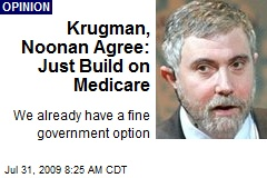 Krugman, Noonan Agree: Just Build on Medicare