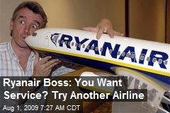 Ryanair Boss: You Want Service? Try Another Airline