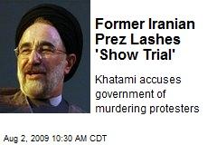 Former Iranian Prez Lashes 'Show Trial'