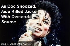 As Doc Snoozed, Aide Killed Jacko With Demerol: Source