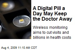 A Digital Pill a Day May Keep the Doctor Away