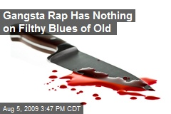 Gangsta Rap Has Nothing on Filthy Blues of Old
