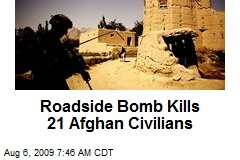 Roadside Bomb Kills 21 Afghan Civilians