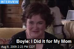 Boyle: I Did It for My Mom
