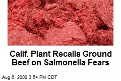 Calif. Plant Recalls Ground Beef on Salmonella Fears