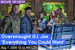 Overwrought G.I. Joe 'Everything You Could Want'