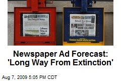 Newspaper Ad Forecast: 'Long Way From Extinction'