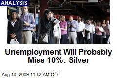 Unemployment Will Probably Miss 10%: Silver