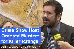Crime Show Host Ordered Murders for Killer Ratings