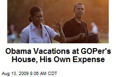 Obama Vacations at GOPer's House, His Own Expense