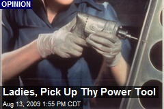 Ladies, Pick Up Thy Power Tool