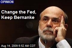 Change the Fed, Keep Bernanke