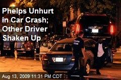 Phelps Unhurt in Car Crash; Other Driver Shaken Up