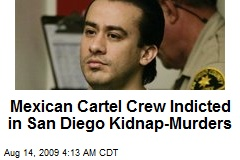 Mexican Cartel Crew Indicted in San Diego Kidnap-Murders