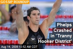Phelps Crashed in 'Tranny Hooker District'