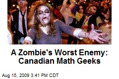 A Zombie's Worst Enemy: Canadian Math Geeks
