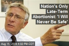 Nation's Only Late-Term Abortionist: 'I Will Never Be Safe'