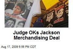Judge OKs Jackson Merchandising Deal