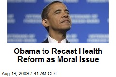 Obama to Recast Health Reform as Moral Issue