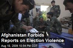Afghanistan Forbids Reports on Election Violence