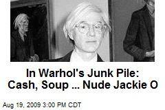 In Warhol's Junk Pile: Cash, Soup ... Nude Jackie O